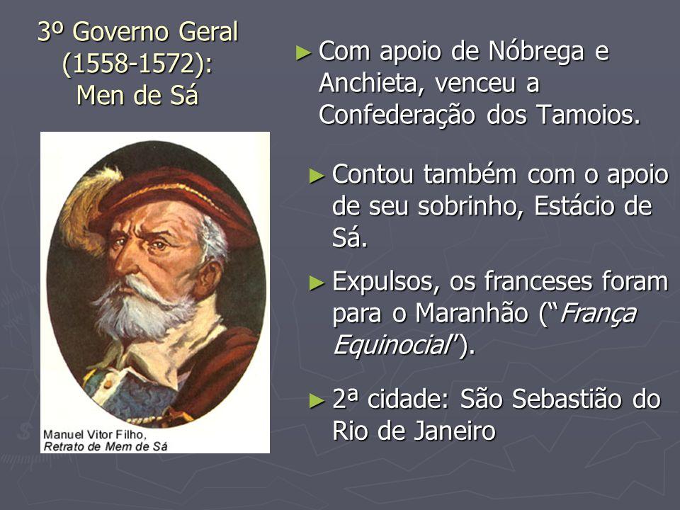 3º Governo Geral (1558-1572): Men de Sá Com apoio de Nóbrega e Anchieta, venceu a Confederação dos Tamoios. Com apoio de Nóbrega e Anchieta, venceu a