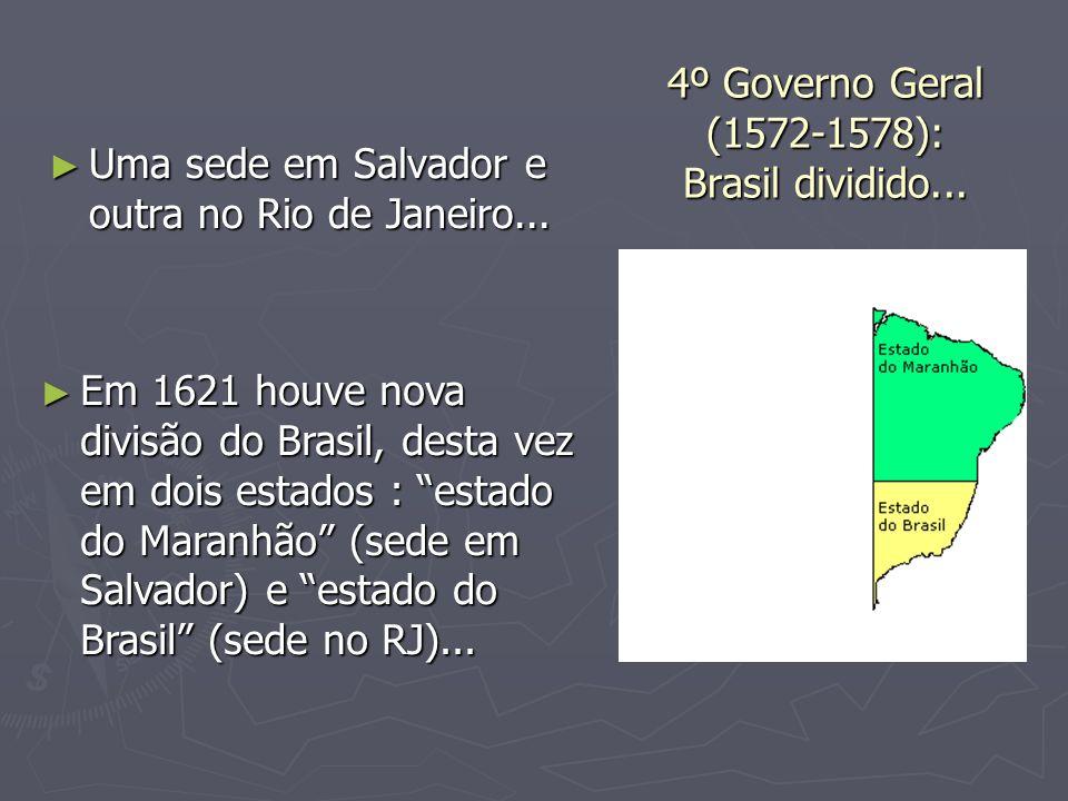 4º Governo Geral (1572-1578): Brasil dividido... Uma sede em Salvador e outra no Rio de Janeiro... Uma sede em Salvador e outra no Rio de Janeiro... E