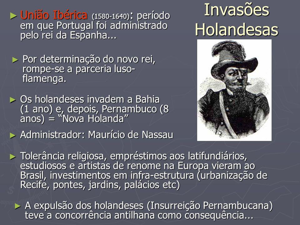 Invasões Holandesas União Ibérica (1580-1640) : período em que Portugal foi administrado pelo rei da Espanha... União Ibérica (1580-1640) : período em