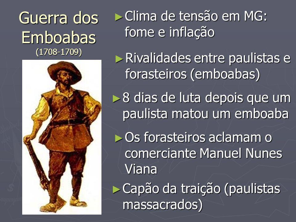 Guerra dos Emboabas (1708-1709) Clima de tensão em MG: fome e inflação Clima de tensão em MG: fome e inflação Rivalidades entre paulistas e forasteiro
