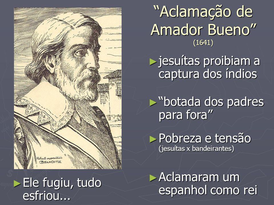 Aclamação de Amador Bueno (1641) jesuítas proibiam a captura dos índios jesuítas proibiam a captura dos índios botada dos padres para fora botada dos