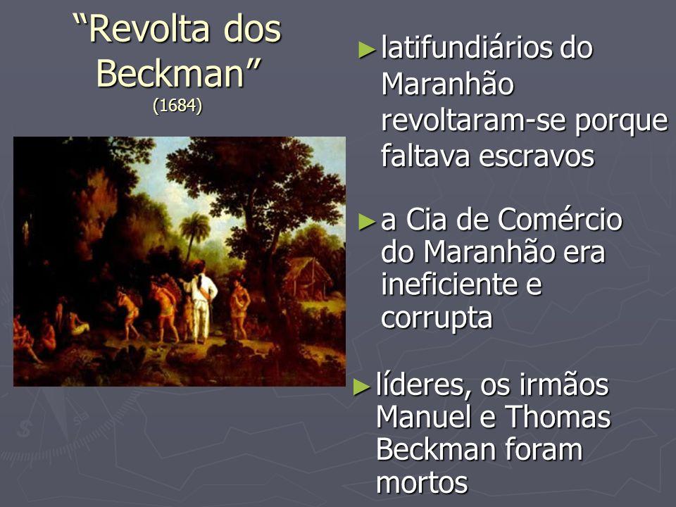 Revolta dos Beckman (1684) latifundiários do Maranhão revoltaram-se porque faltava escravos latifundiários do Maranhão revoltaram-se porque faltava es