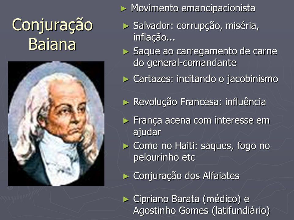 Conjuração Baiana Movimento emancipacionista Movimento emancipacionista Salvador: corrupção, miséria, inflação... Salvador: corrupção, miséria, inflaç