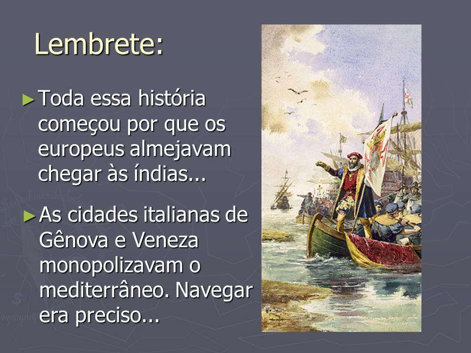 Lembrete: Toda essa história começou por que os europeus almejavam chegar às índias... Toda essa história começou por que os europeus almejavam chegar