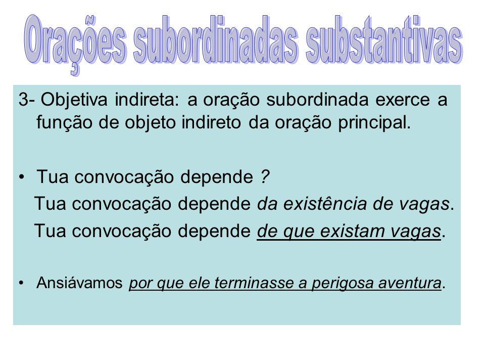 4- Completiva nominal: a oração subordinada exerce a função de complemento nominal da oração principal.