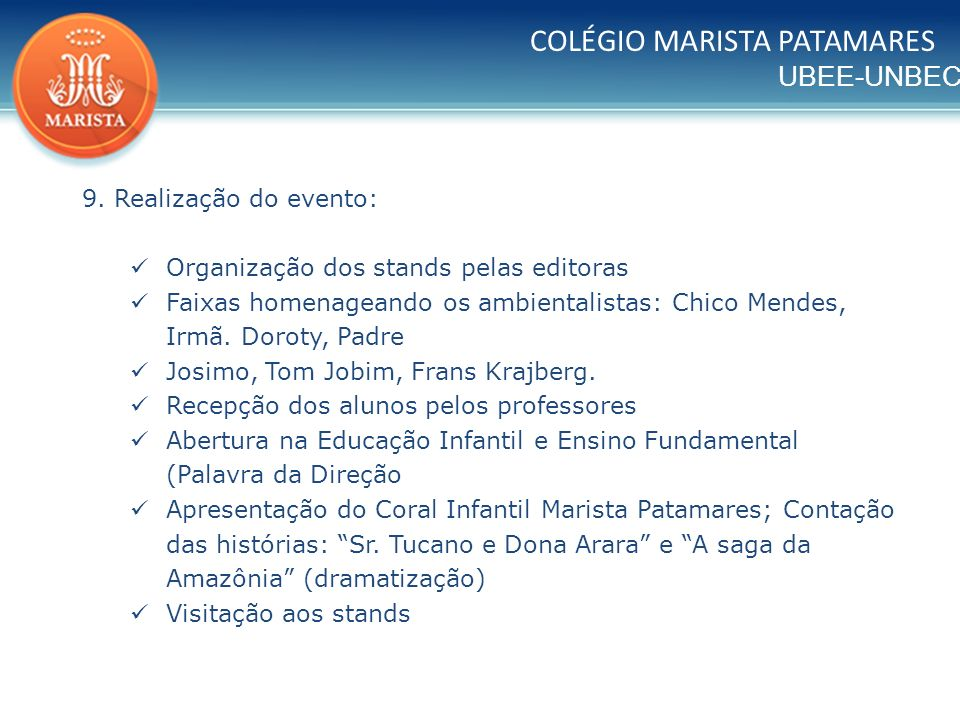 UBEE-UNBEC COLÉGIO MARISTA PATAMARES 9. Realização do evento: Organização dos stands pelas editoras Faixas homenageando os ambientalistas: Chico Mende