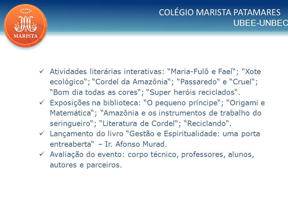 UBEE-UNBEC Atividades literárias interativas: Maria-Fulô e Fael; Xote ecológico; Cordel da Amazônia; Passaredo e Cruel; Bom dia todas as cores; Super