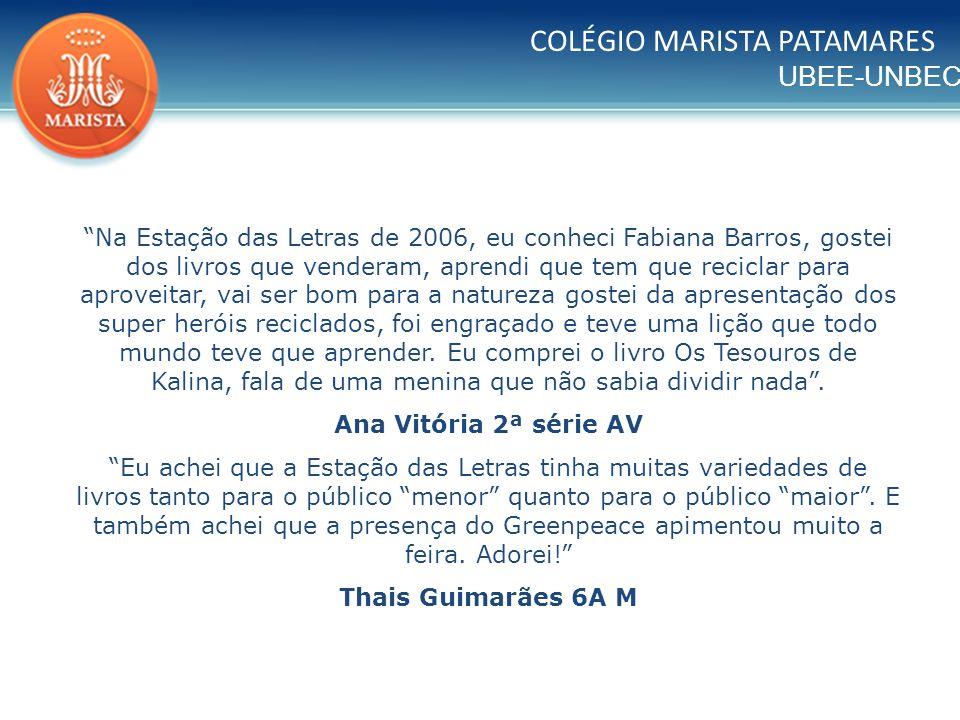 UBEE-UNBEC COLÉGIO MARISTA PATAMARES Na Estação das Letras de 2006, eu conheci Fabiana Barros, gostei dos livros que venderam, aprendi que tem que rec