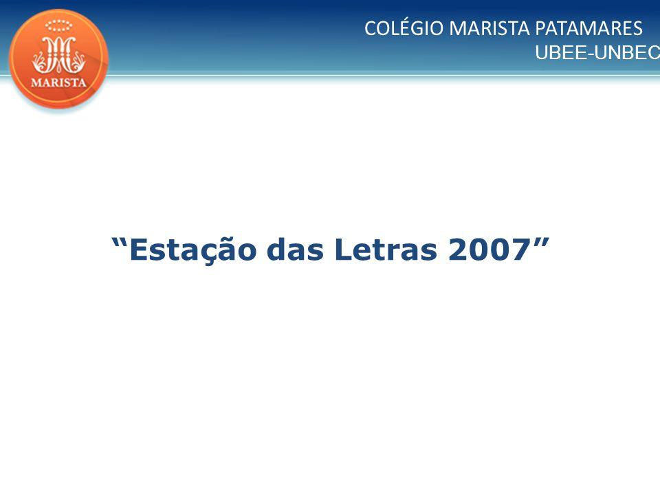 UBEE-UNBEC Colégio Marista Patamares Salvador – BA Profª Maria Goretti Machado Diretor Geral Profª Verena Lira Vice-diretora Pedagógica Ir.