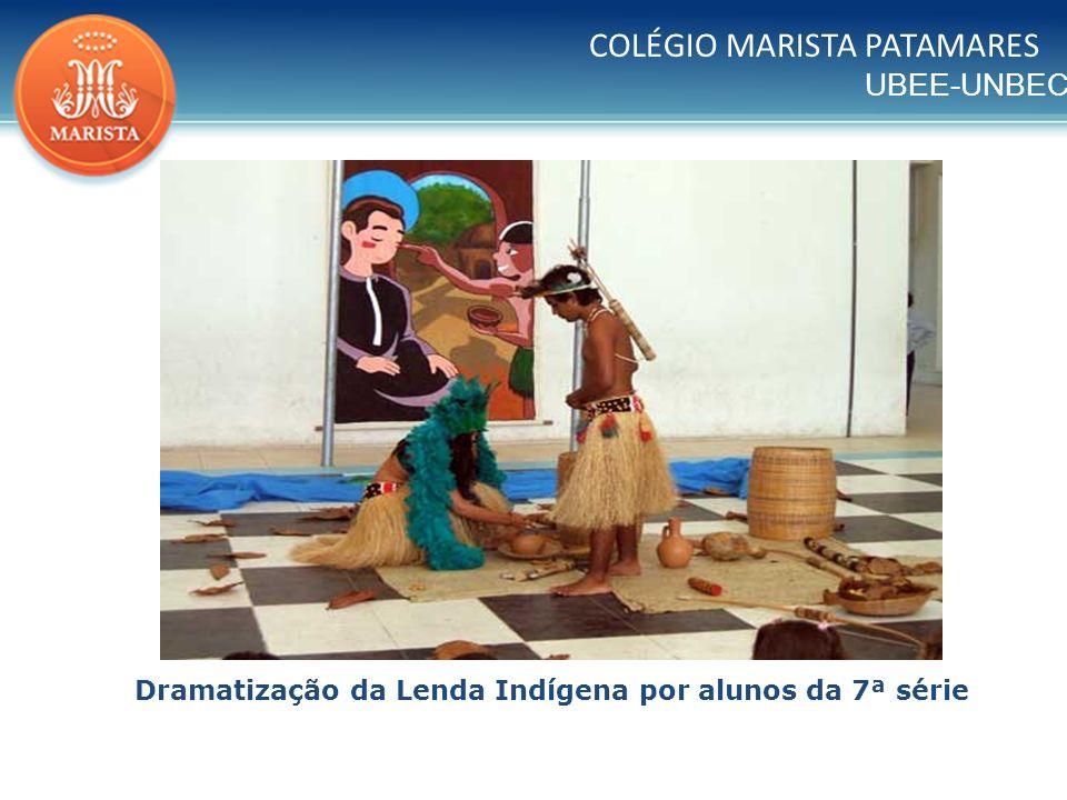 UBEE-UNBEC COLÉGIO MARISTA PATAMARES Dramatização da Lenda Indígena por alunos da 7ª série
