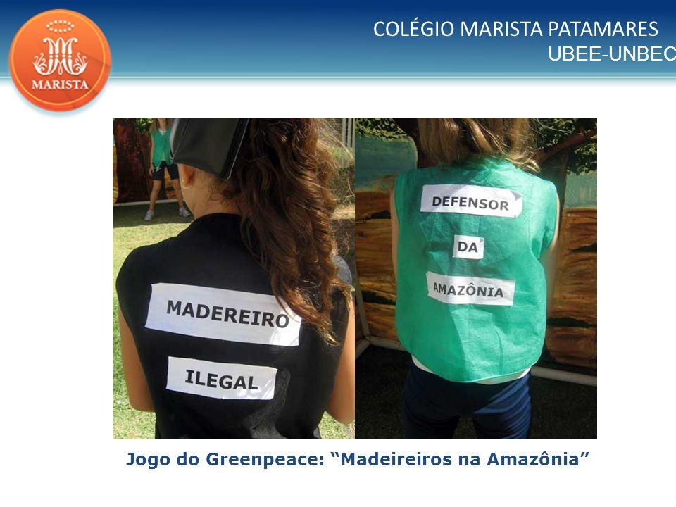 UBEE-UNBEC COLÉGIO MARISTA PATAMARES Jogo do Greenpeace: Madeireiros na Amazônia