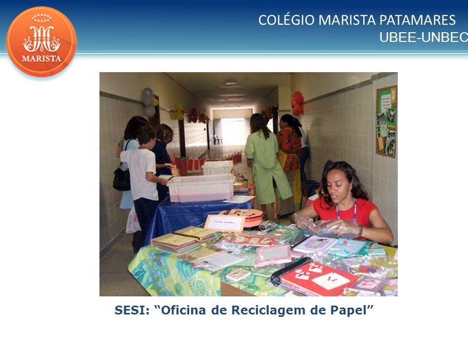 UBEE-UNBEC COLÉGIO MARISTA PATAMARES SESI: Oficina de Reciclagem de Papel