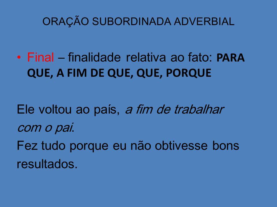 A pontuação e as orações subordinadas adverbiais A oração subordinada adverbial sempre pode ser separada por vírgulas da oração principal.