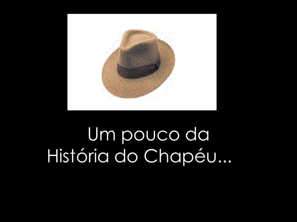 Um pouco da História do Chapéu...…