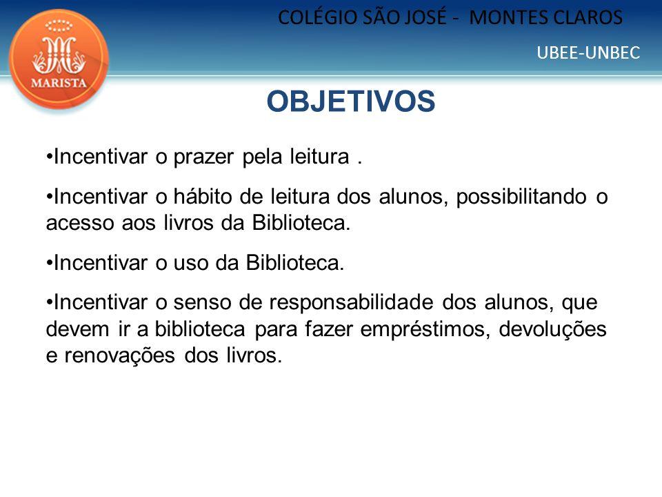 UBEE-UNBEC COLÉGIO SÃO JOSÉ - MONTES CLAROS OBJETIVOS Incentivar o prazer pela leitura. Incentivar o hábito de leitura dos alunos, possibilitando o ac