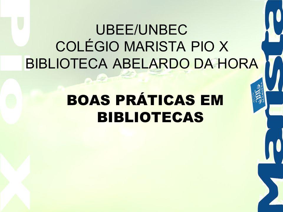 UBEE/UNBEC COLÉGIO MARISTA PIO X BIBLIOTECA ABELARDO DA HORA BOAS PRÁTICAS EM BIBLIOTECAS