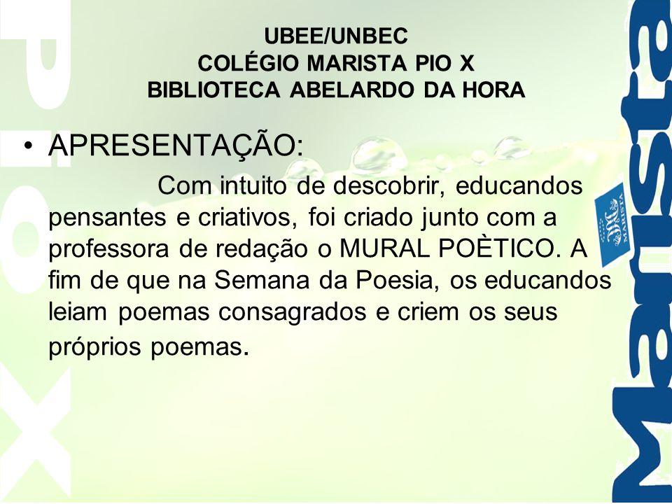 UBEE/UNBEC COLÉGIO MARISTA PIO X BIBLIOTECA ABELARDO DA HORA APRESENTAÇÃO: Com intuito de descobrir, educandos pensantes e criativos, foi criado junto
