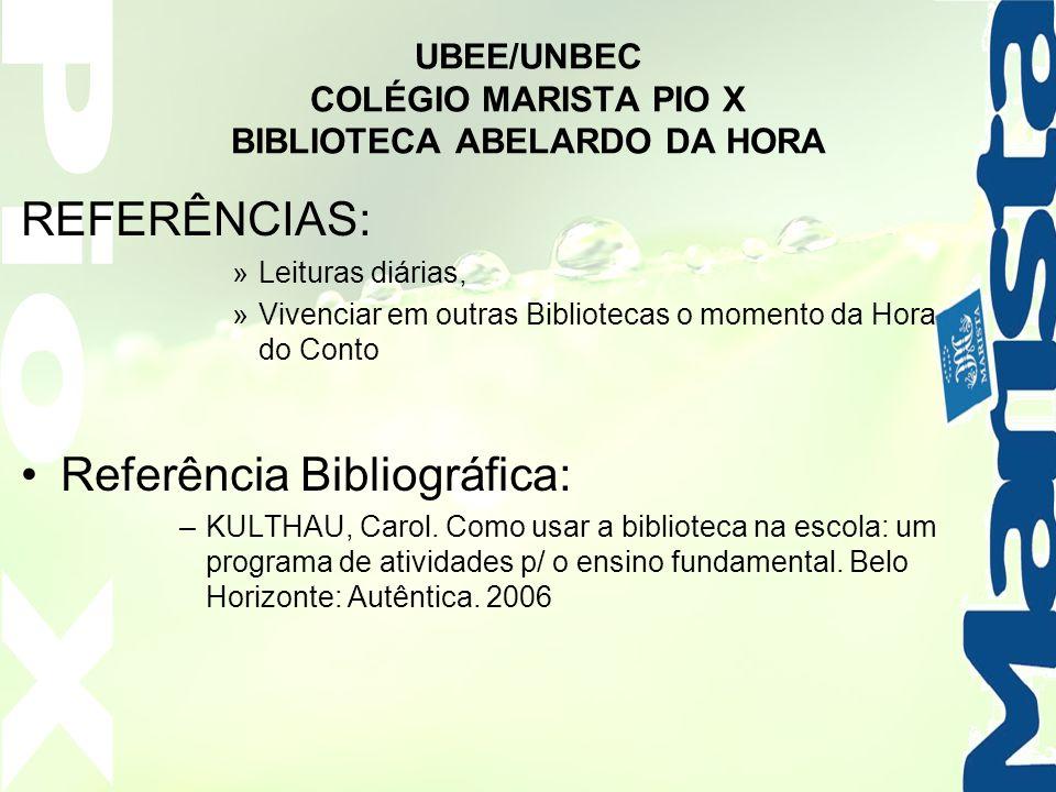 UBEE/UNBEC COLÉGIO MARISTA PIO X BIBLIOTECA ABELARDO DA HORA REFERÊNCIAS: »Leituras diárias, »Vivenciar em outras Bibliotecas o momento da Hora do Con