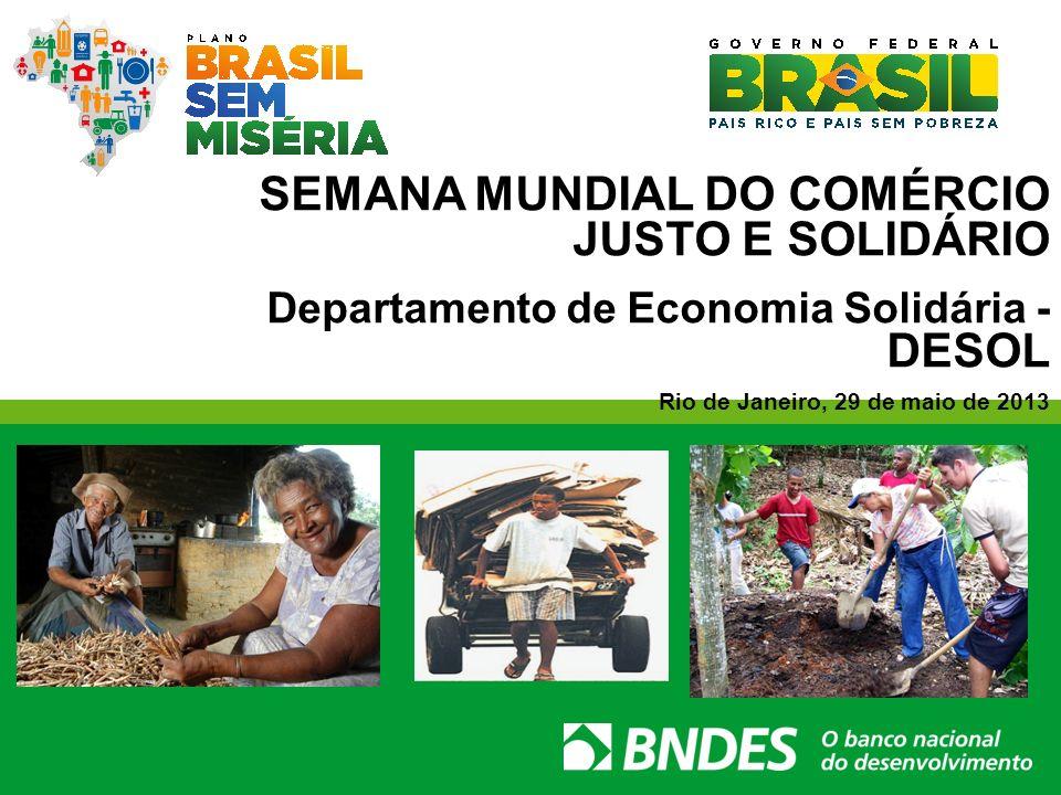 SEMANA MUNDIAL DO COMÉRCIO JUSTO E SOLIDÁRIO Departamento de Economia Solidária - DESOL Rio de Janeiro, 29 de maio de 2013