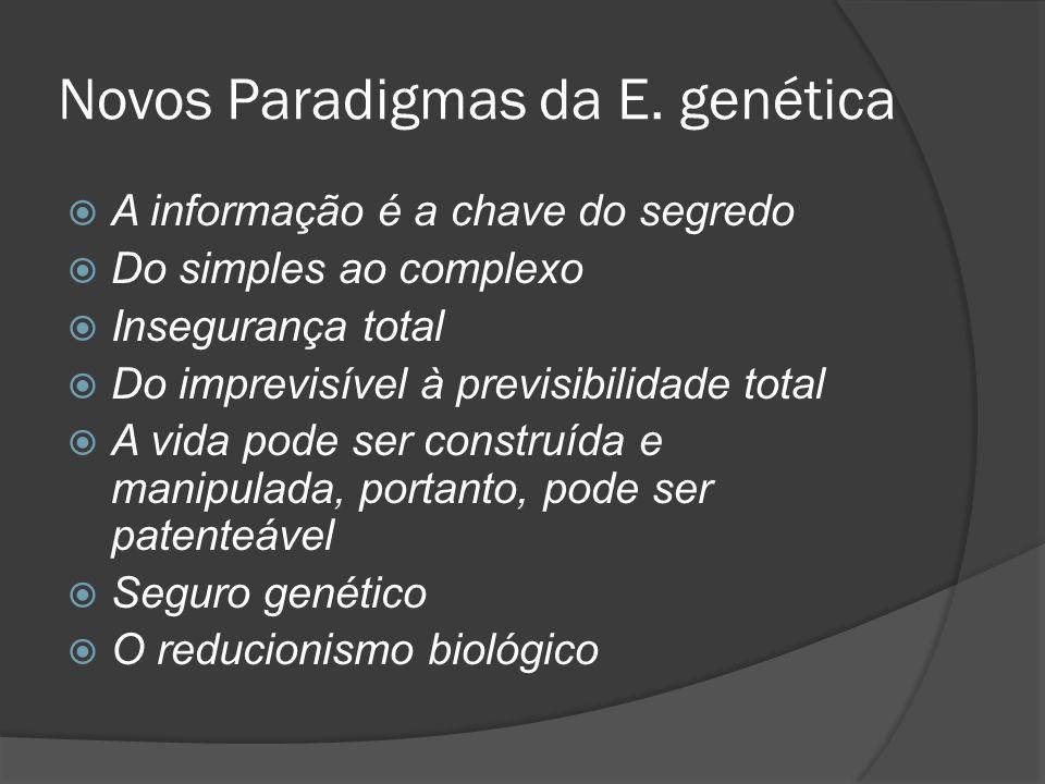 Novos Paradigmas da E. genética A informação é a chave do segredo Do simples ao complexo Insegurança total Do imprevisível à previsibilidade total A v