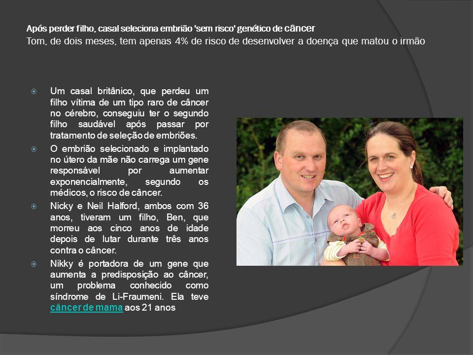 Após perder filho, casal seleciona embrião 'sem risco' genético de câncer Tom, de dois meses, tem apenas 4% de risco de desenvolver a doença que matou