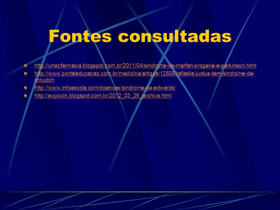 Fontes consultadas http://unecfarmacia.blogspot.com.br/2011/04/sindrome-de-marfan-progeria-e-parkinson.html http://www.portaleducacao.com.br/medicina/