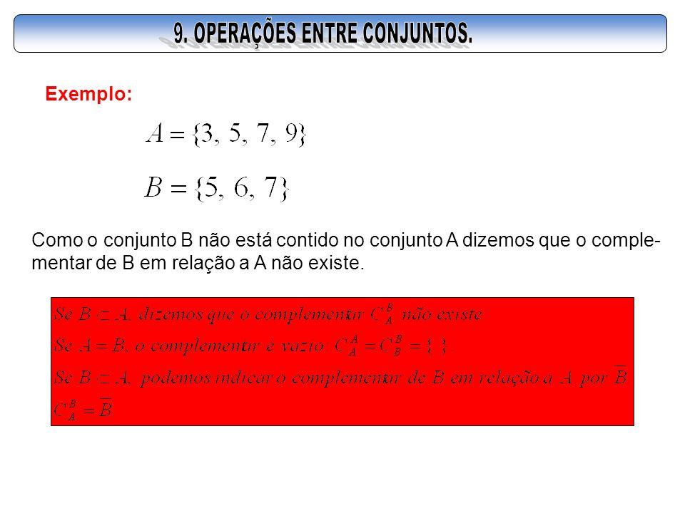 Como o conjunto B não está contido no conjunto A dizemos que o comple- mentar de B em relação a A não existe.