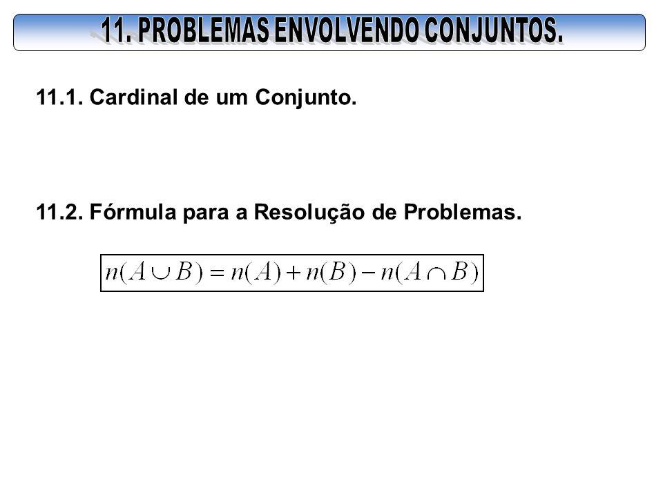 11.1. Cardinal de um Conjunto. 11.2. Fórmula para a Resolução de Problemas.