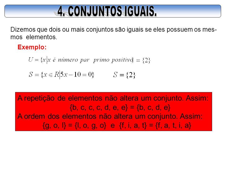 Dizemos que dois ou mais conjuntos são iguais se eles possuem os mes- mos elementos. Exemplo: A repetição de elementos não altera um conjunto. Assim: