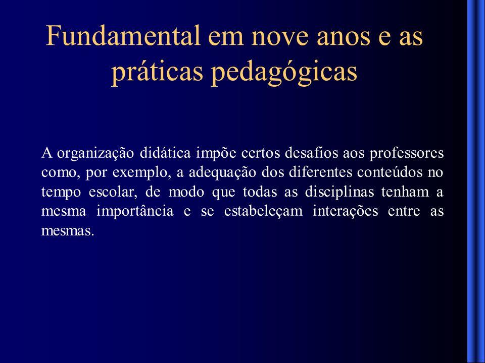 Fundamental em nove anos e as práticas pedagógicas A organização didática impõe certos desafios aos professores como, por exemplo, a adequação dos dif