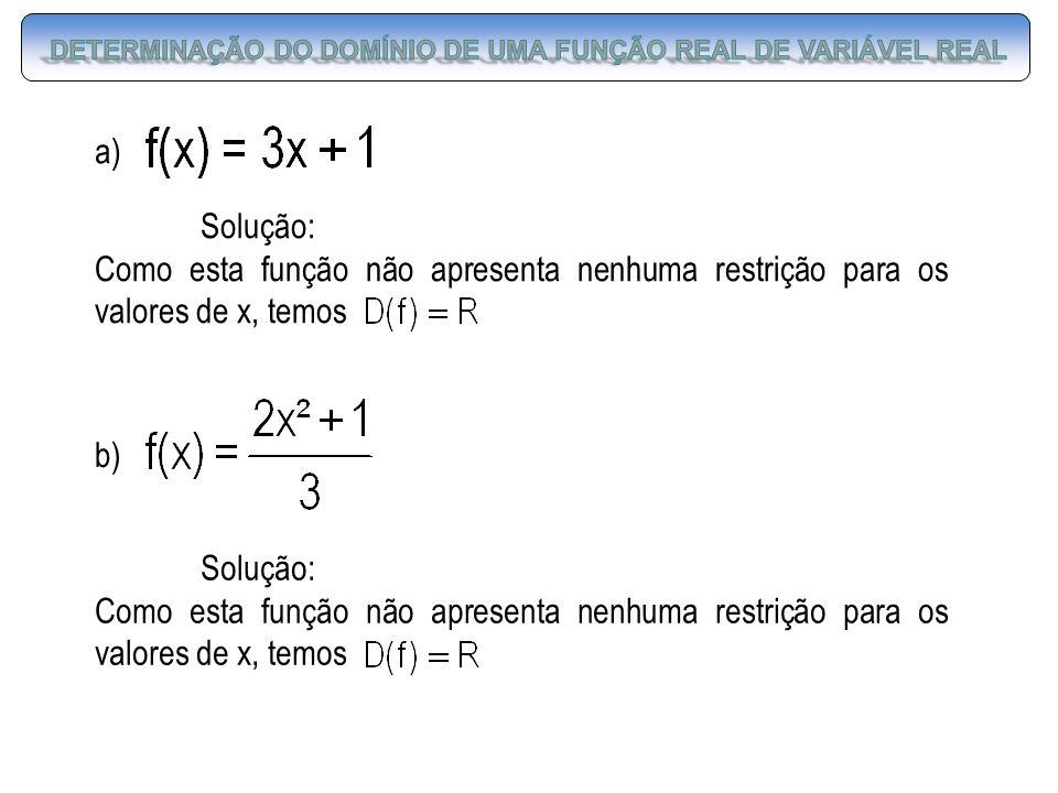 a) Solução: Como esta função não apresenta nenhuma restrição para os valores de x, temos Solução: Como esta função não apresenta nenhuma restrição par