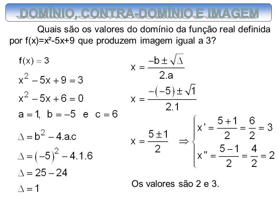 Quais são os valores do domínio da função real definida por f(x)=x²-5x+9 que produzem imagem igual a 3? Os valores são 2 e 3.