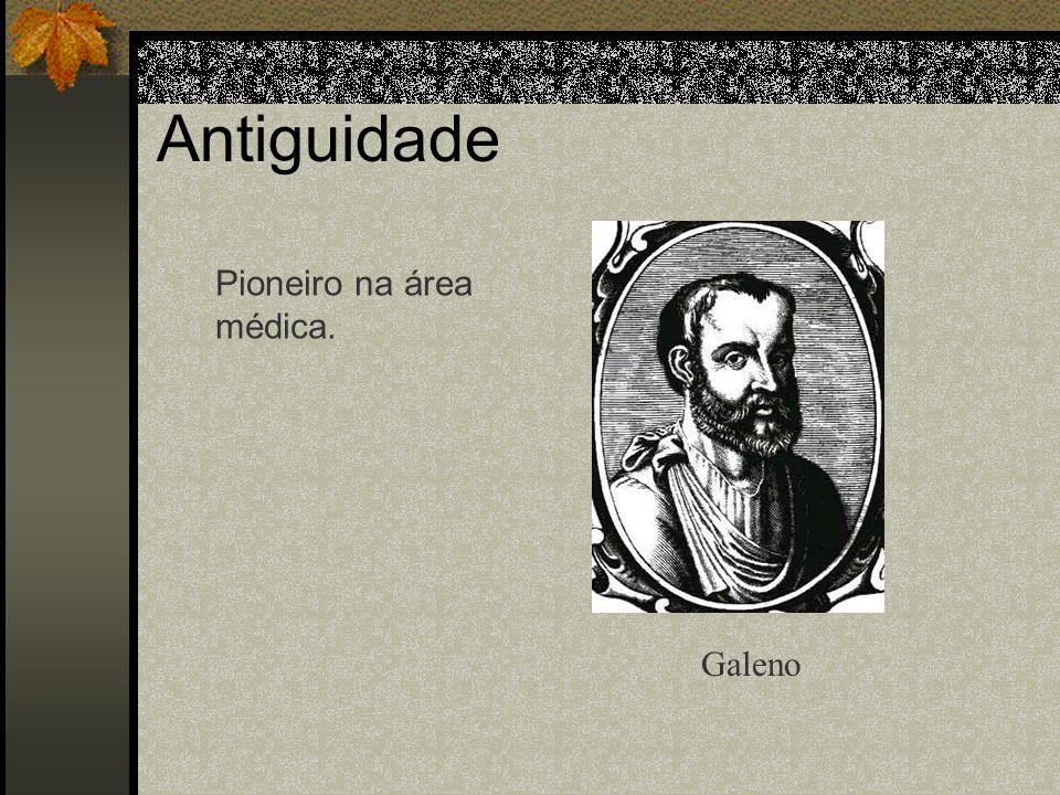 Antiguidade Galeno Pioneiro na área médica.