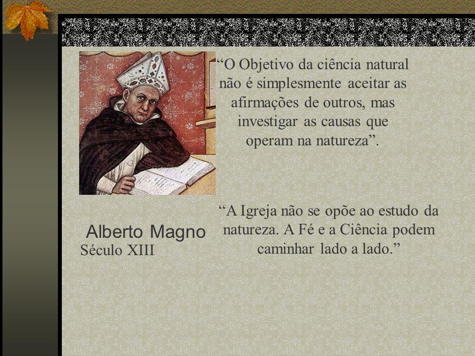 Alberto Magno O Objetivo da ciência natural não é simplesmente aceitar as afirmações de outros, mas investigar as causas que operam na natureza. Sécul
