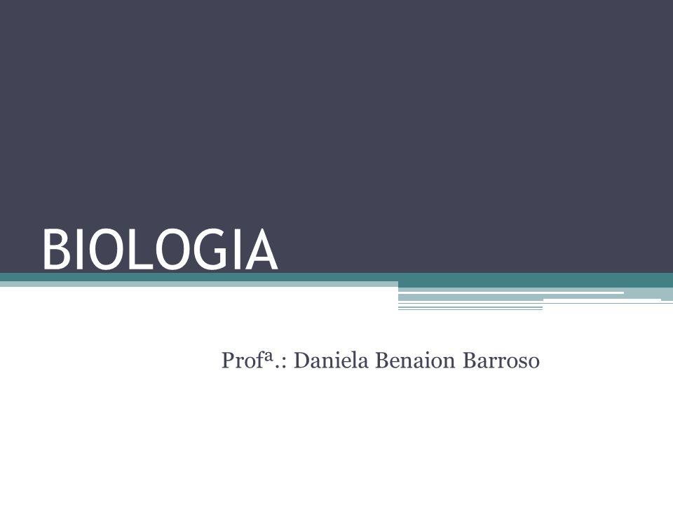 BIOLOGIA Profª.: Daniela Benaion Barroso