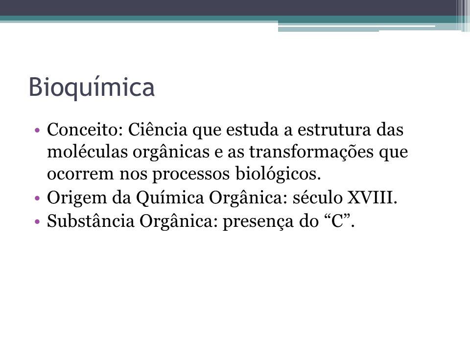 Bioquímica Conceito: Ciência que estuda a estrutura das moléculas orgânicas e as transformações que ocorrem nos processos biológicos. Origem da Químic