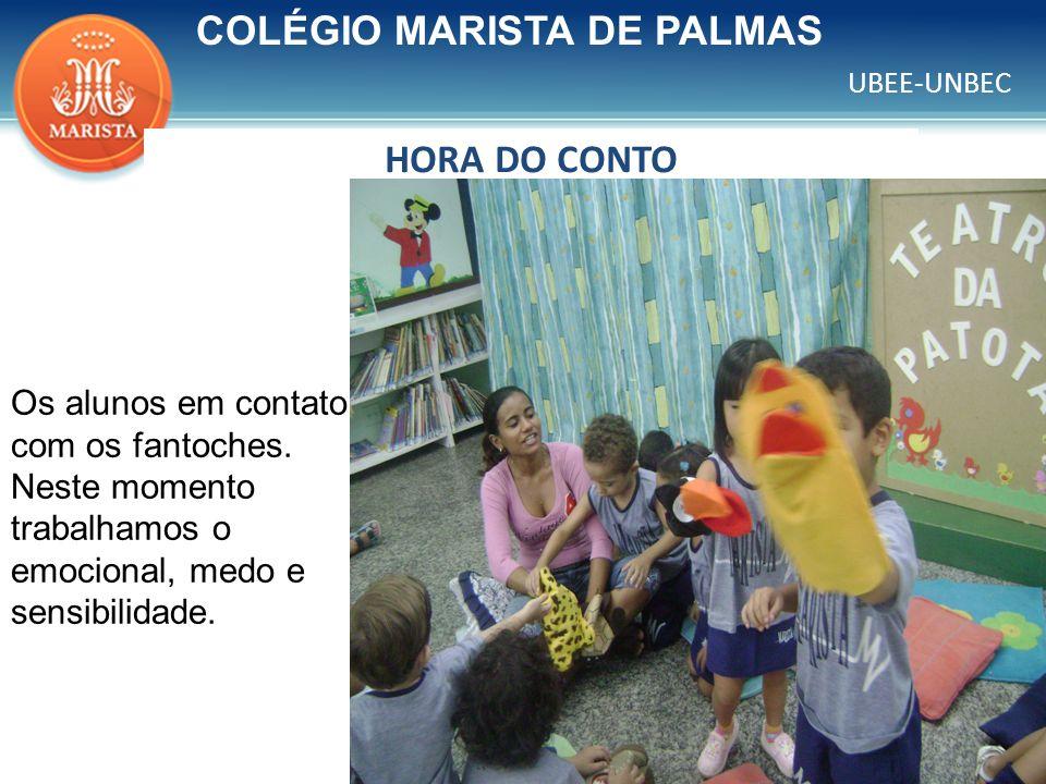 UBEE-UNBEC HORA DO CONTO COLÉGIO MARISTA DE PALMAS Os alunos em contato com os fantoches. Neste momento trabalhamos o emocional, medo e sensibilidade.