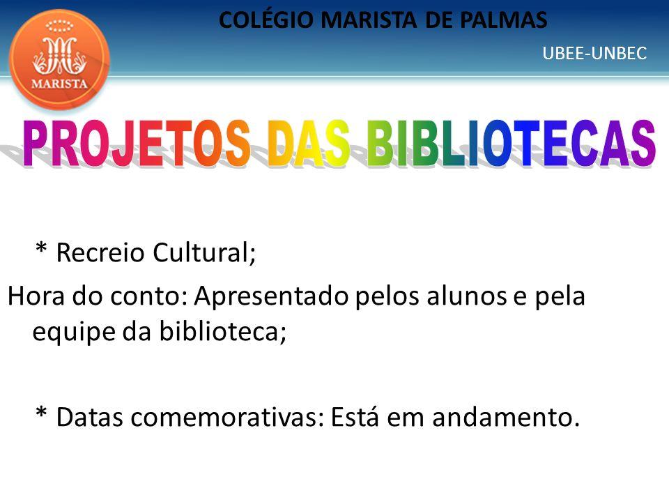 UBEE-UNBEC COLÉGIO MARISTA DE PALMAS * Recreio Cultural; Hora do conto: Apresentado pelos alunos e pela equipe da biblioteca; * Datas comemorativas: E