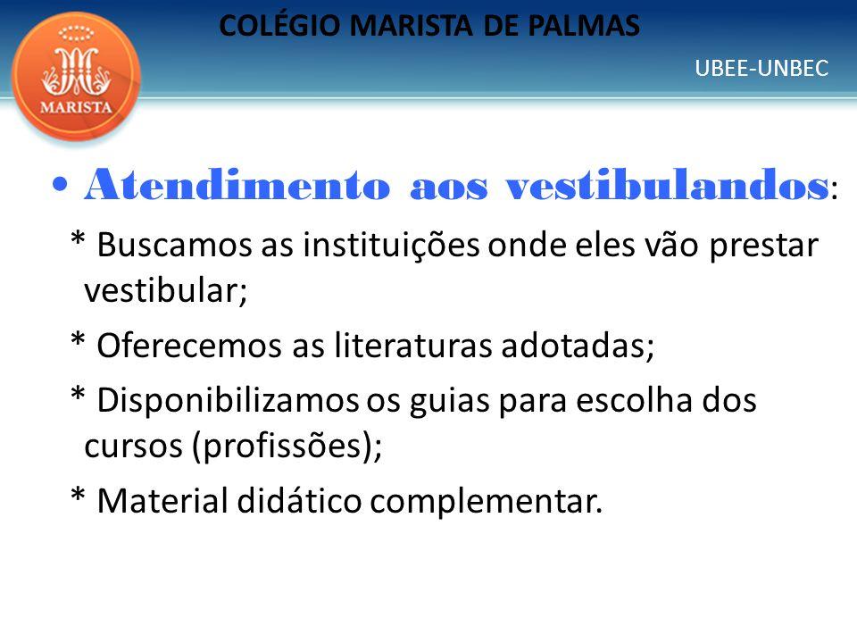 UBEE-UNBEC COLÉGIO MARISTA DE PALMAS Atendimento aos vestibulandos : * Buscamos as instituições onde eles vão prestar vestibular; * Oferecemos as lite