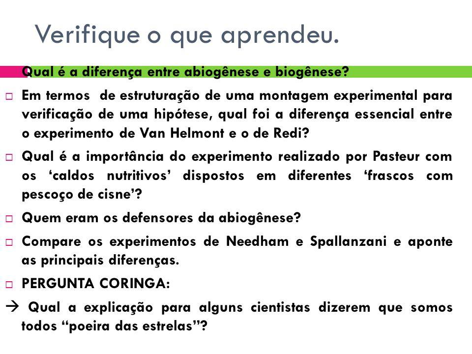 Verifique o que aprendeu. Qual é a diferença entre abiogênese e biogênese? Em termos de estruturação de uma montagem experimental para verificação de