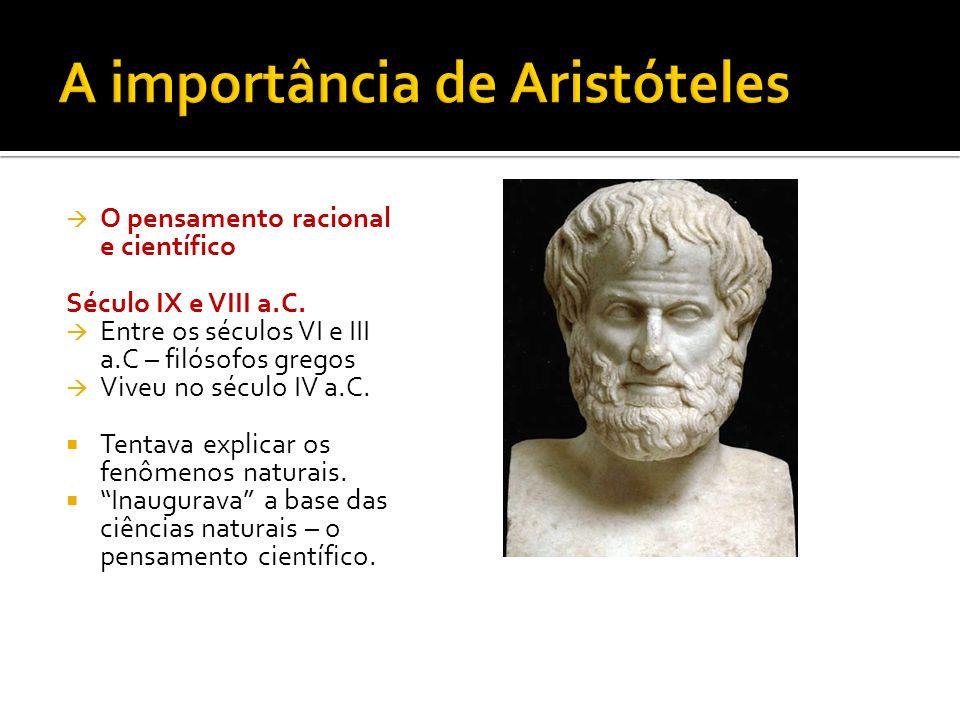 O pensamento racional e científico Século IX e VIII a.C. Entre os séculos VI e III a.C – filósofos gregos Viveu no século IV a.C. Tentava explicar os