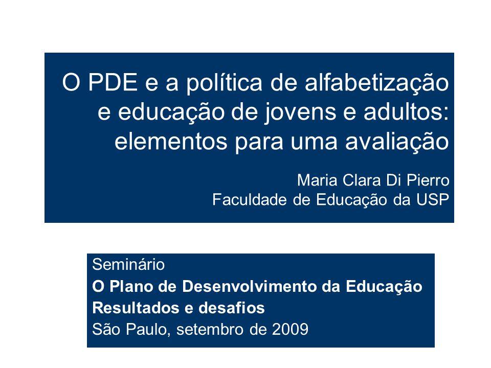 O PDE e a política de alfabetização e educação de jovens e adultos: elementos para uma avaliação Maria Clara Di Pierro Faculdade de Educação da USP Se