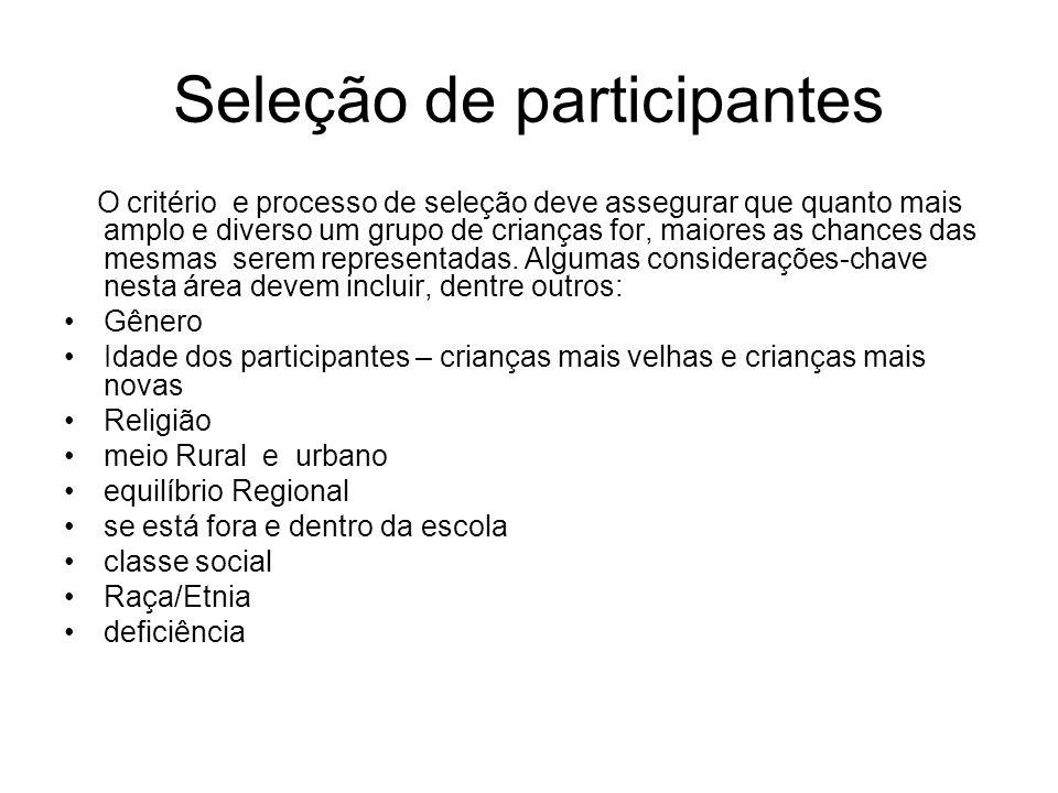 Seleção de participantes O critério e processo de seleção deve assegurar que quanto mais amplo e diverso um grupo de crianças for, maiores as chances das mesmas serem representadas.