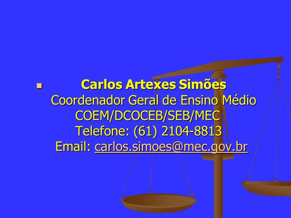 Carlos Artexes Simões Coordenador Geral de Ensino Médio COEM/DCOCEB/SEB/MEC Telefone: (61) 2104-8813 Email: carlos.simoes@mec.gov.br Carlos Artexes Si