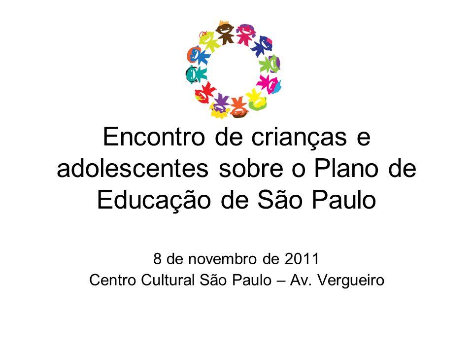 Encontro de crianças e adolescentes sobre o Plano de Educação de São Paulo 8 de novembro de 2011 Centro Cultural São Paulo – Av. Vergueiro