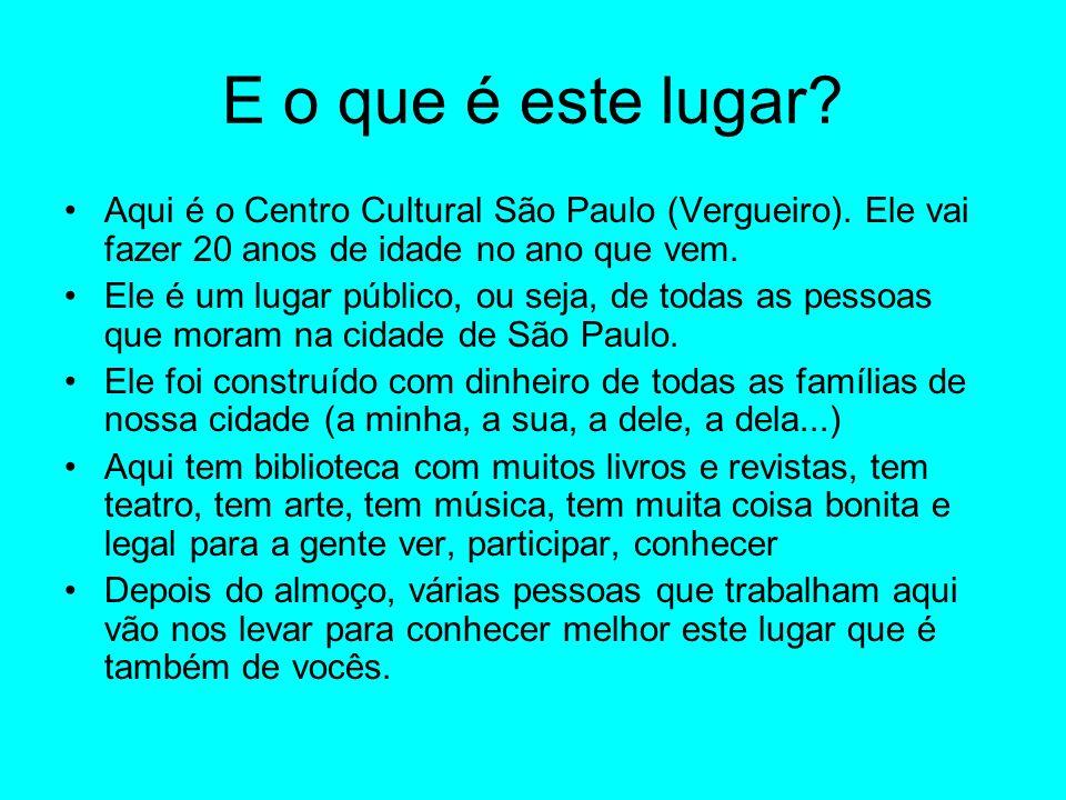 E o que é este lugar? Aqui é o Centro Cultural São Paulo (Vergueiro). Ele vai fazer 20 anos de idade no ano que vem. Ele é um lugar público, ou seja,