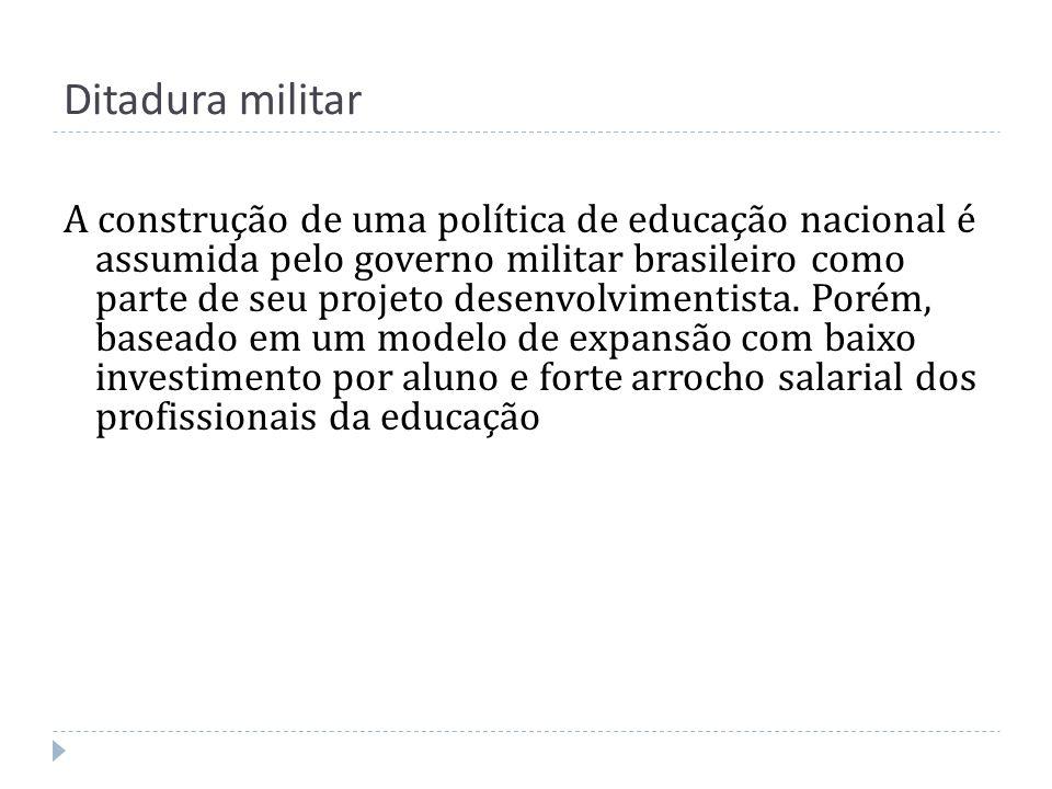 Ditadura militar A construção de uma política de educação nacional é assumida pelo governo militar brasileiro como parte de seu projeto desenvolviment