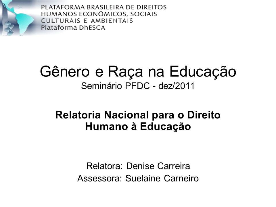 Gênero e Raça na Educação Seminário PFDC - dez/2011 Relatoria Nacional para o Direito Humano à Educação Relatora: Denise Carreira Assessora: Suelaine