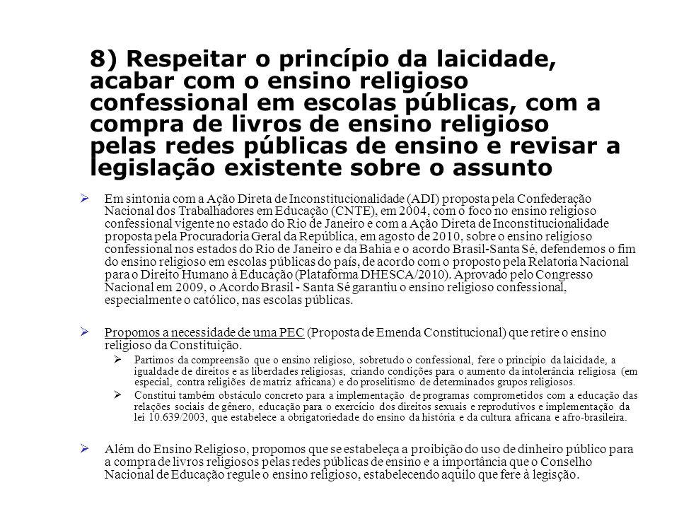 Em sintonia com a Ação Direta de Inconstitucionalidade (ADI) proposta pela Confederação Nacional dos Trabalhadores em Educação (CNTE), em 2004, com o