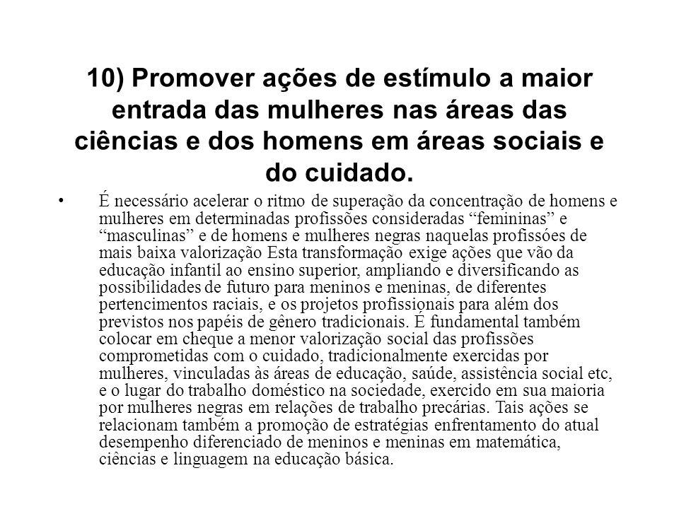 10) Promover ações de estímulo a maior entrada das mulheres nas áreas das ciências e dos homens em áreas sociais e do cuidado. É necessário acelerar o